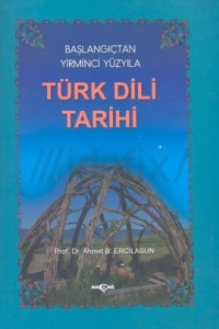 Ahmet Bican Ercilasun - Başlangıçtan Yirminci Yüzyıla Türk Dili Tarihi