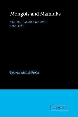 Mongols and Mamluks  The Mamluk-Ilkhanid War